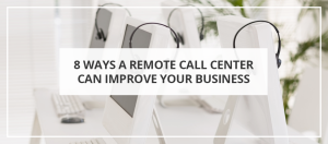 8 Ways a Remote Call Center Can Help Your Business, Seekyt